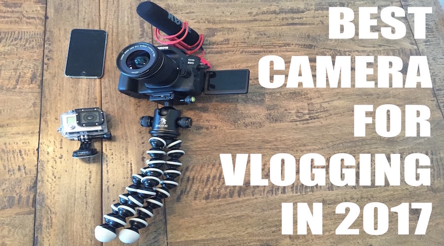 Best camera for VLOGGING in 2017